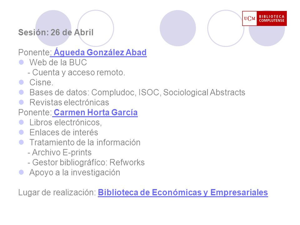 Sesión: 26 de Abril Ponente: Águeda González Abad: Águeda González Abad Web de la BUC - Cuenta y acceso remoto. Cisne. Bases de datos: Compludoc, ISOC