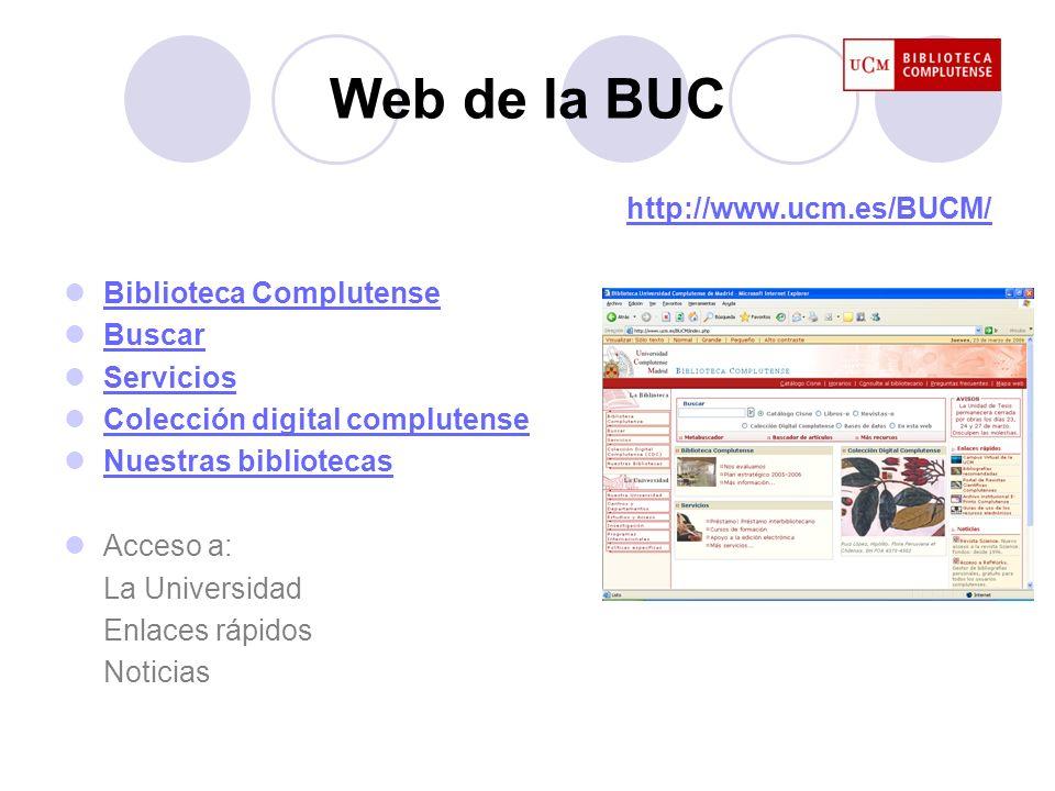 Web de la BUC http://www.ucm.es/BUCM/ Biblioteca Complutense Buscar Servicios Colección digital complutense Nuestras bibliotecas Acceso a: La Universi