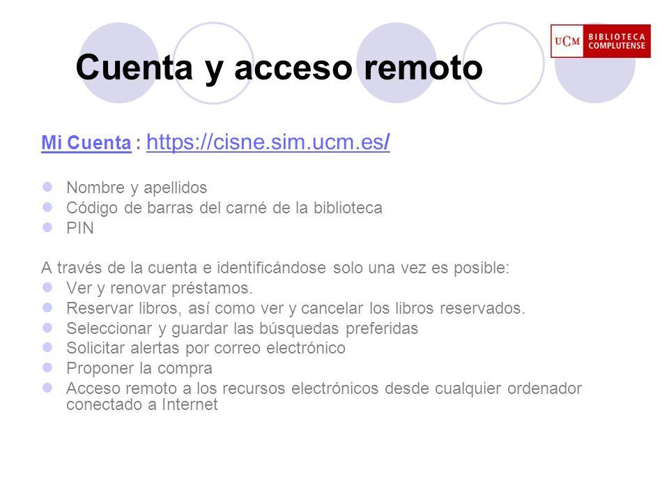 Cuenta y acceso remoto Mi CuentaMi Cuenta : https://cisne.sim.ucm.es/ https://cisne.sim.ucm.es/ Nombre y apellidos Código de barras del carné de la bi