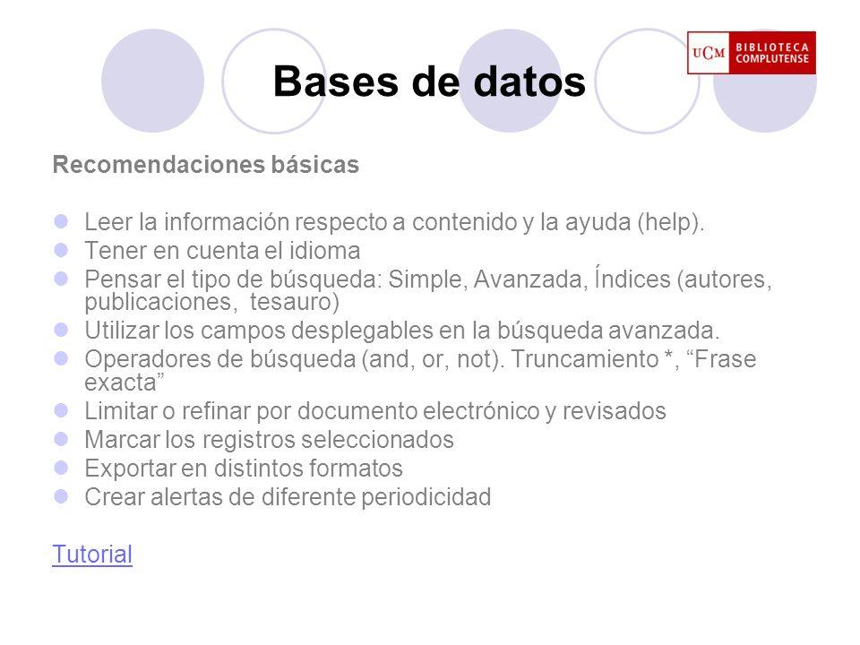 Bases de datos Recomendaciones básicas Leer la información respecto a contenido y la ayuda (help). Tener en cuenta el idioma Pensar el tipo de búsqued