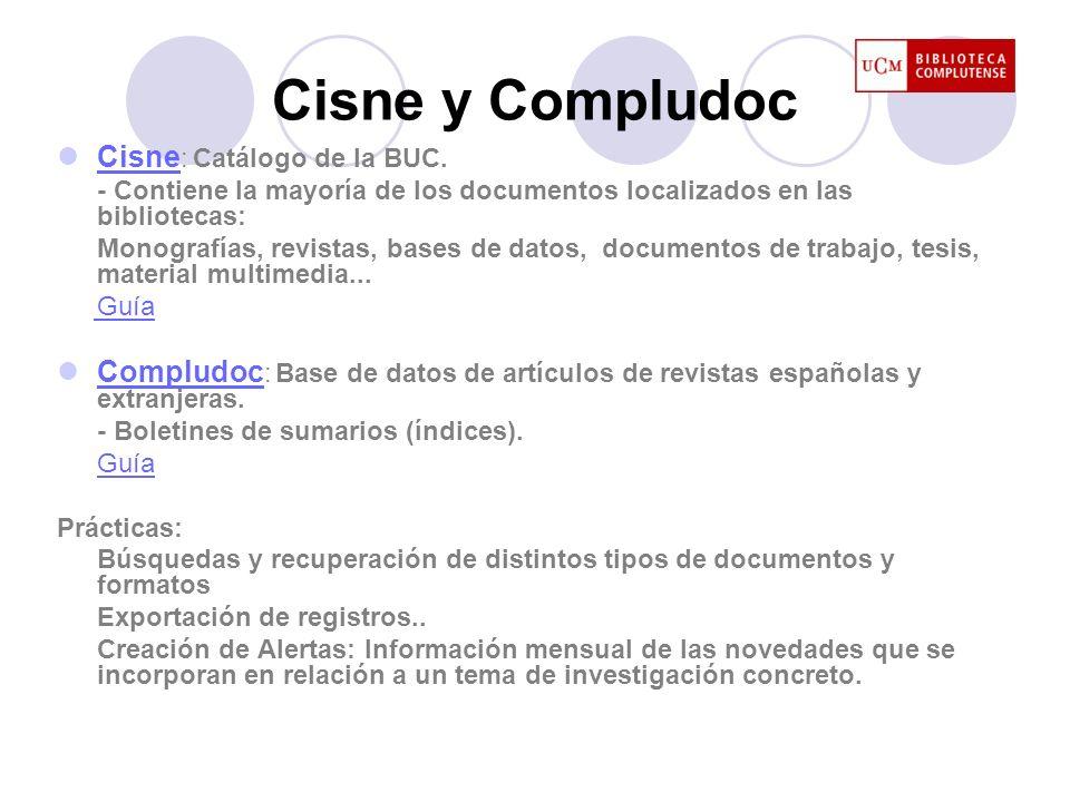 Cisne y Compludoc Cisne : Catálogo de la BUC. Cisne - Contiene la mayoría de los documentos localizados en las bibliotecas: Monografías, revistas, bas