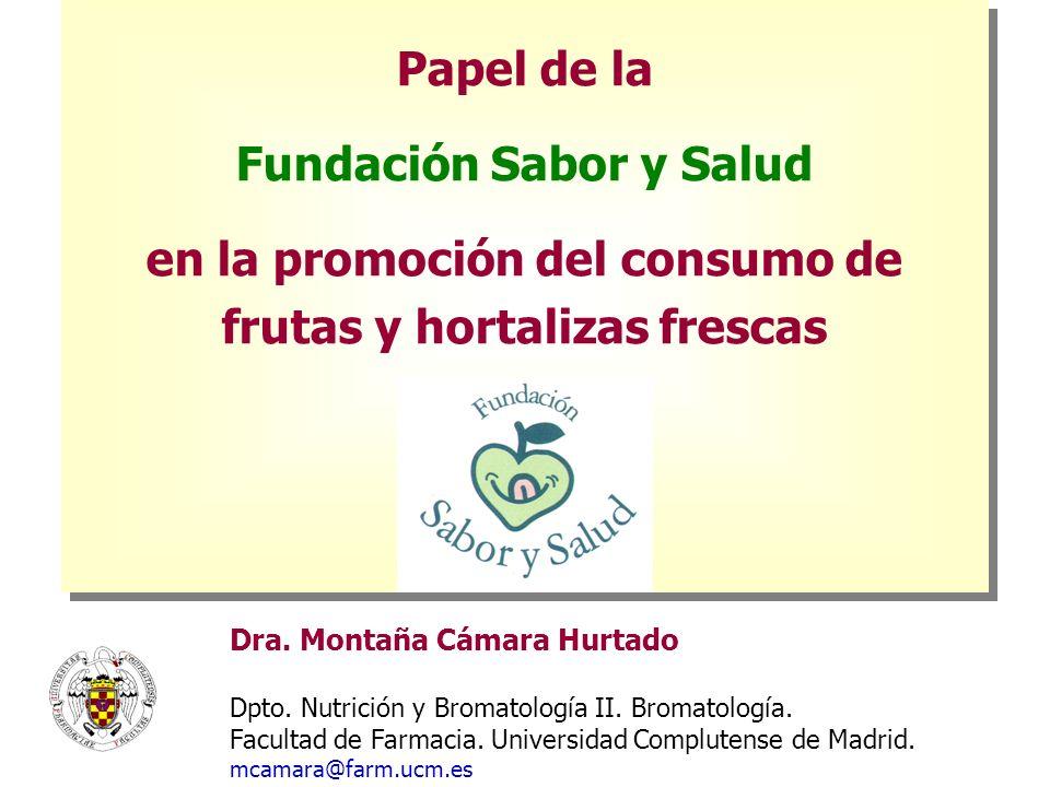 Papel de la Fundación Sabor y Salud en la promoción del consumo de frutas y hortalizas frescas Dra. Montaña Cámara Hurtado Dpto. Nutrición y Bromatolo