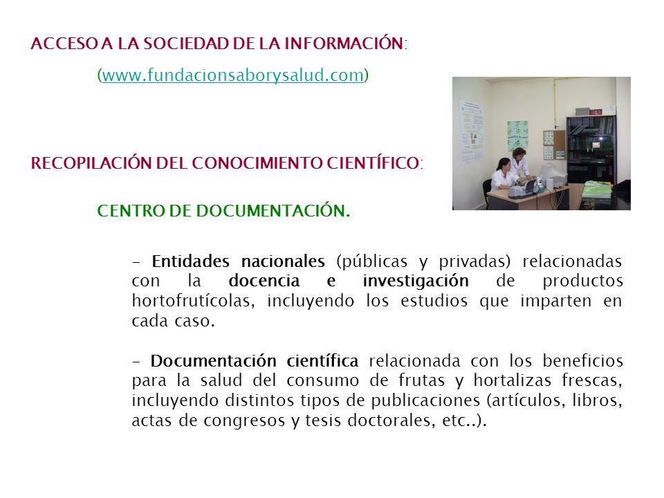 ACCESO A LA SOCIEDAD DE LA INFORMACIÓN: (www.fundacionsaborysalud.com)www.fundacionsaborysalud.com RECOPILACIÓN DEL CONOCIMIENTO CIENTÍFICO: CENTRO DE