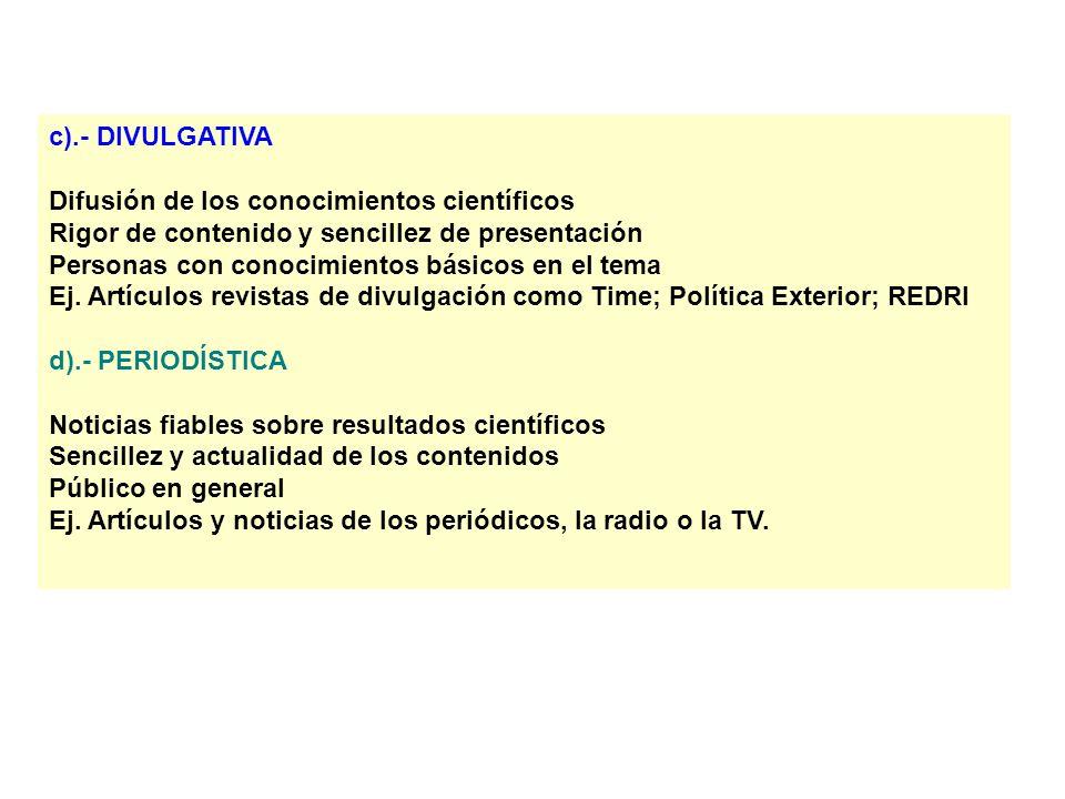 c).- DIVULGATIVA Difusión de los conocimientos científicos Rigor de contenido y sencillez de presentación Personas con conocimientos básicos en el tema Ej.