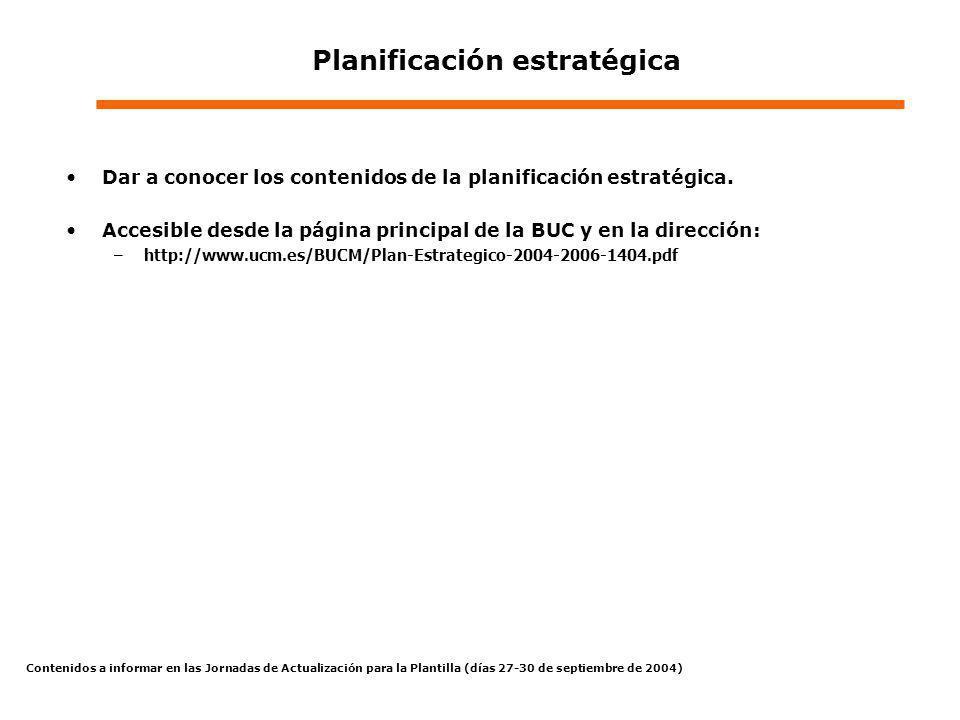 Contenidos a informar en las Jornadas de Actualización para la Plantilla (días 27-30 de septiembre de 2004) Planificación estratégica Dar a conocer lo