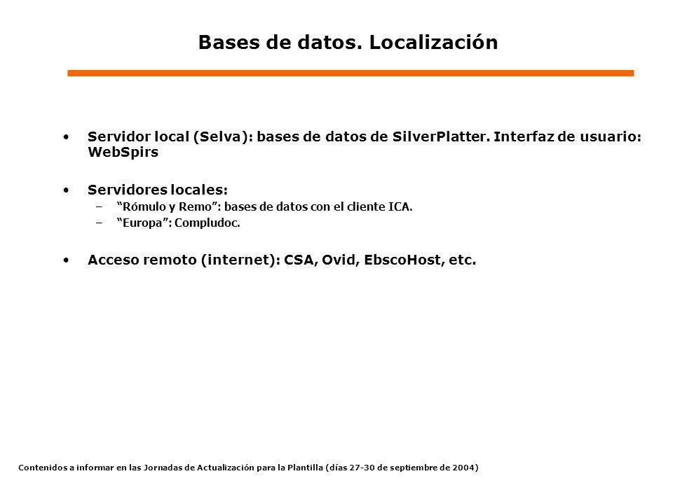 Contenidos a informar en las Jornadas de Actualización para la Plantilla (días 27-30 de septiembre de 2004) Bases de datos. Localización Servidor loca