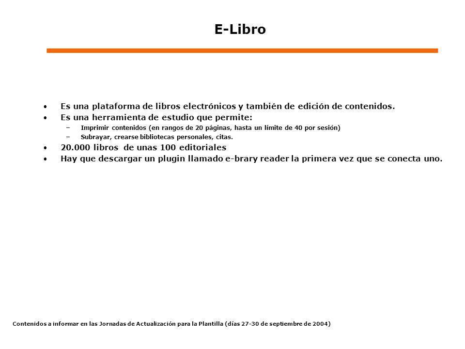 Contenidos a informar en las Jornadas de Actualización para la Plantilla (días 27-30 de septiembre de 2004) E-Libro Es una plataforma de libros electr