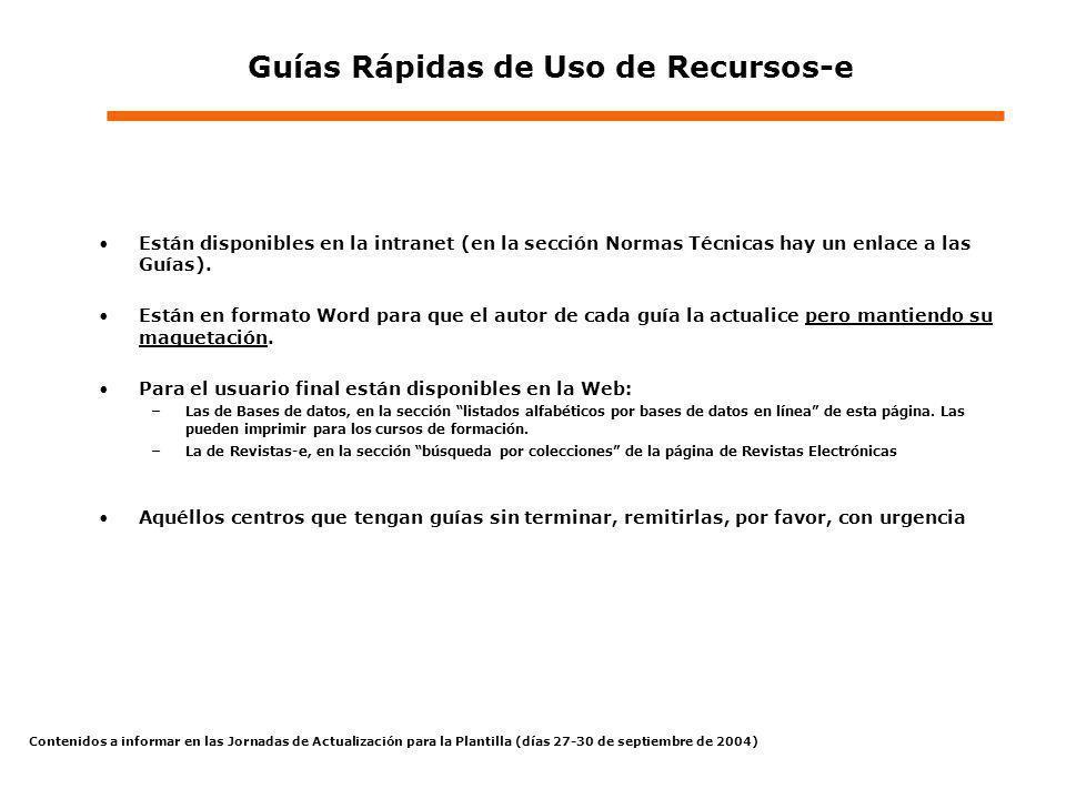 Contenidos a informar en las Jornadas de Actualización para la Plantilla (días 27-30 de septiembre de 2004) Guías Rápidas de Uso de Recursos-e Están disponibles en la intranet (en la sección Normas Técnicas hay un enlace a las Guías).