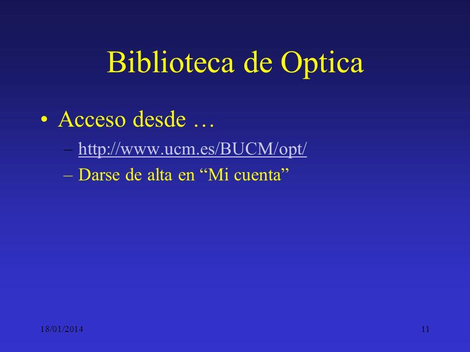 18/01/201411 Biblioteca de Optica Acceso desde … –http://www.ucm.es/BUCM/opt/http://www.ucm.es/BUCM/opt/ –Darse de alta en Mi cuenta