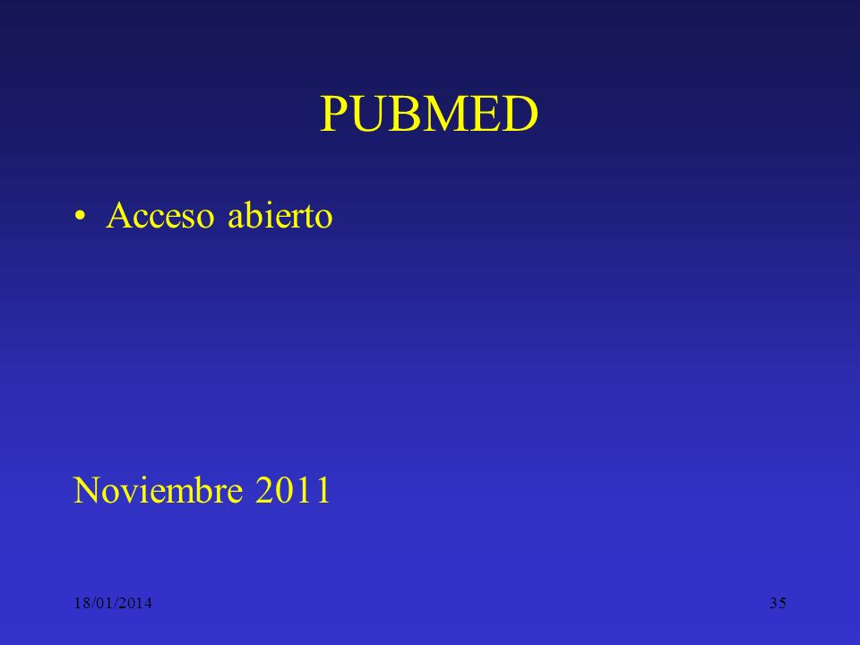 18/01/201435 PUBMED Acceso abierto Noviembre 2011