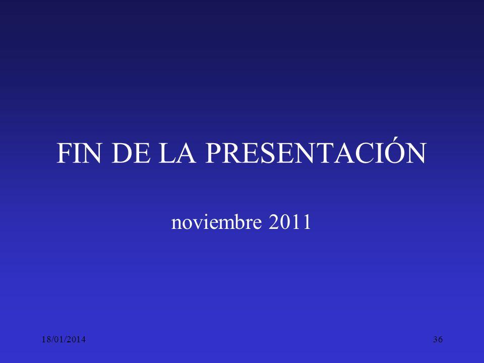 18/01/201436 FIN DE LA PRESENTACIÓN noviembre 2011