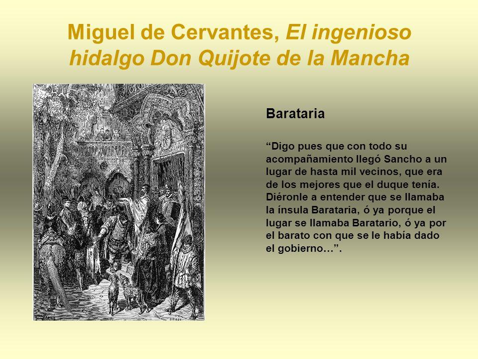 Miguel de Cervantes, El ingenioso hidalgo Don Quijote de la Mancha Barataria Digo pues que con todo su acompañamiento llegó Sancho a un lugar de hasta