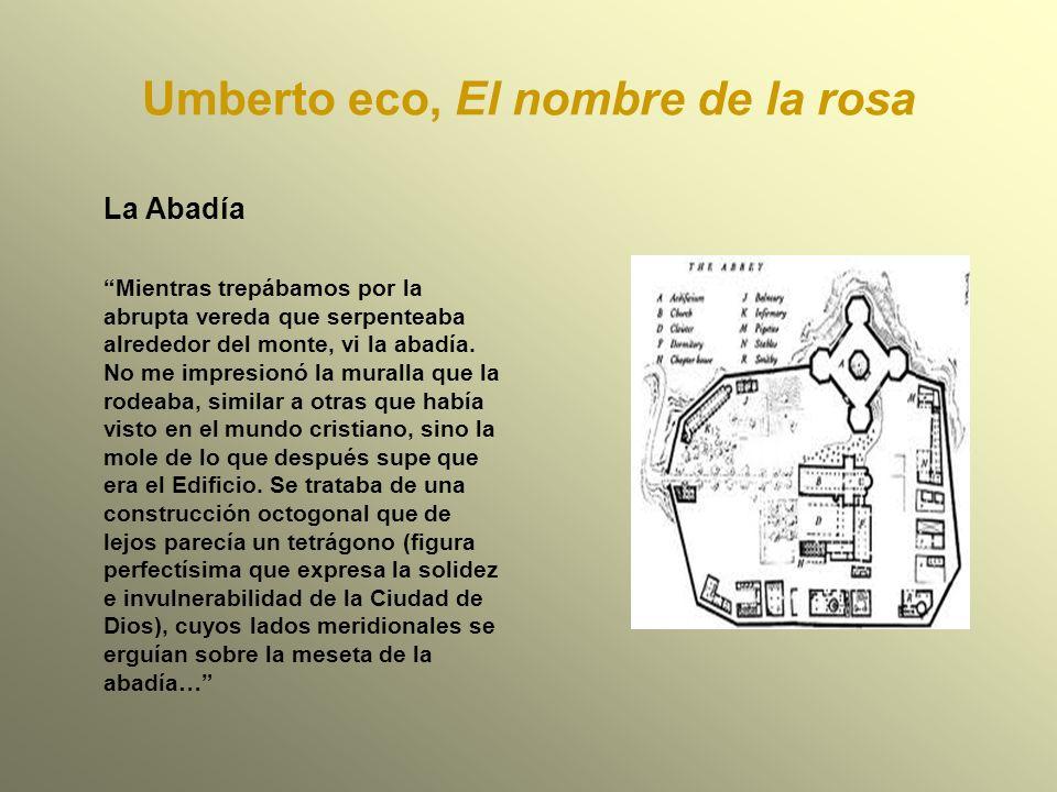 Umberto eco, El nombre de la rosa La Abadía Mientras trepábamos por la abrupta vereda que serpenteaba alrededor del monte, vi la abadía. No me impresi