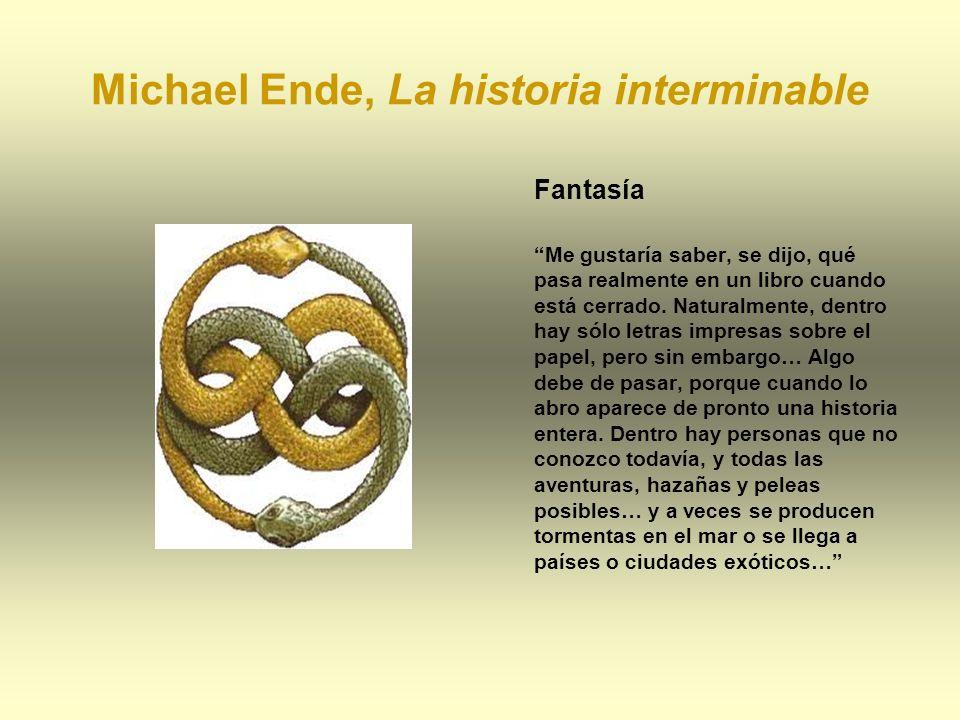Michael Ende, La historia interminable Fantasía Me gustaría saber, se dijo, qué pasa realmente en un libro cuando está cerrado. Naturalmente, dentro h