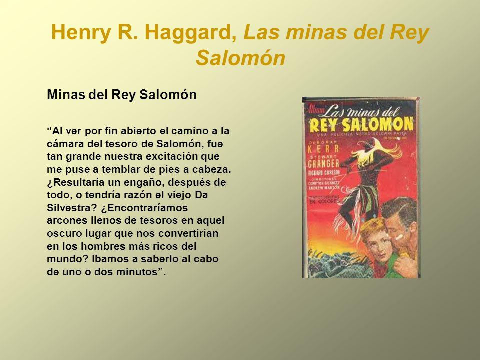 Henry R. Haggard, Las minas del Rey Salomón Minas del Rey Salomón Al ver por fin abierto el camino a la cámara del tesoro de Salomón, fue tan grande n