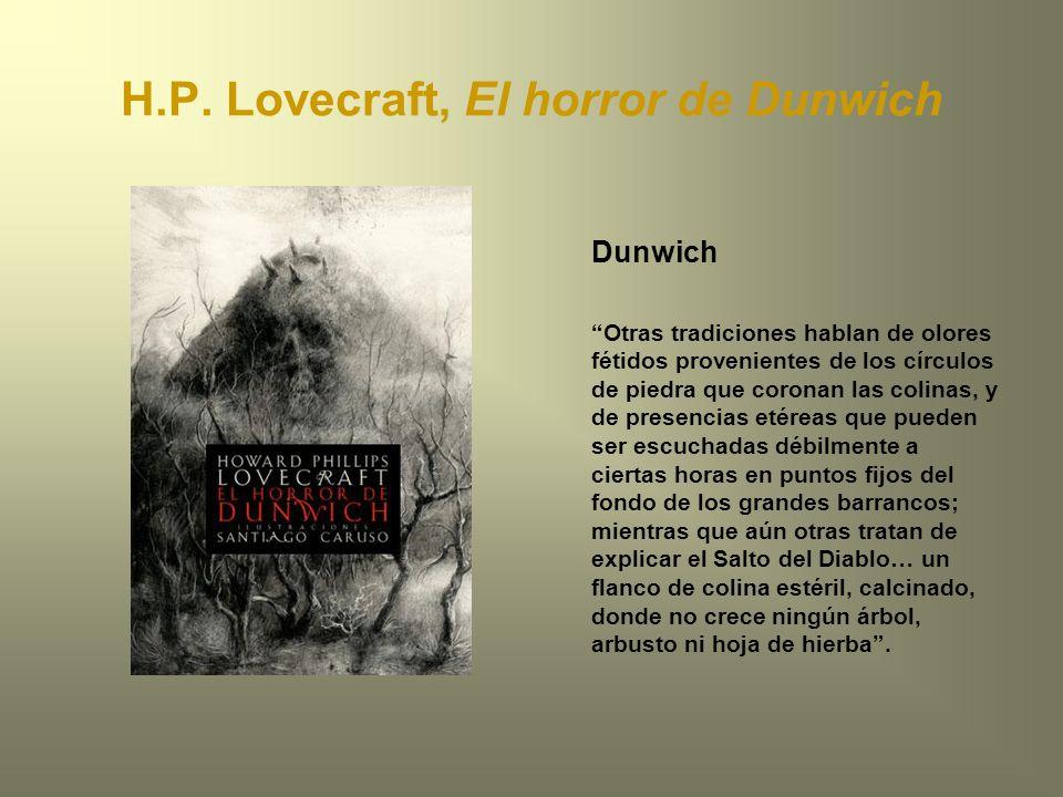 H.P. Lovecraft, El horror de Dunwich Dunwich Otras tradiciones hablan de olores fétidos provenientes de los círculos de piedra que coronan las colinas