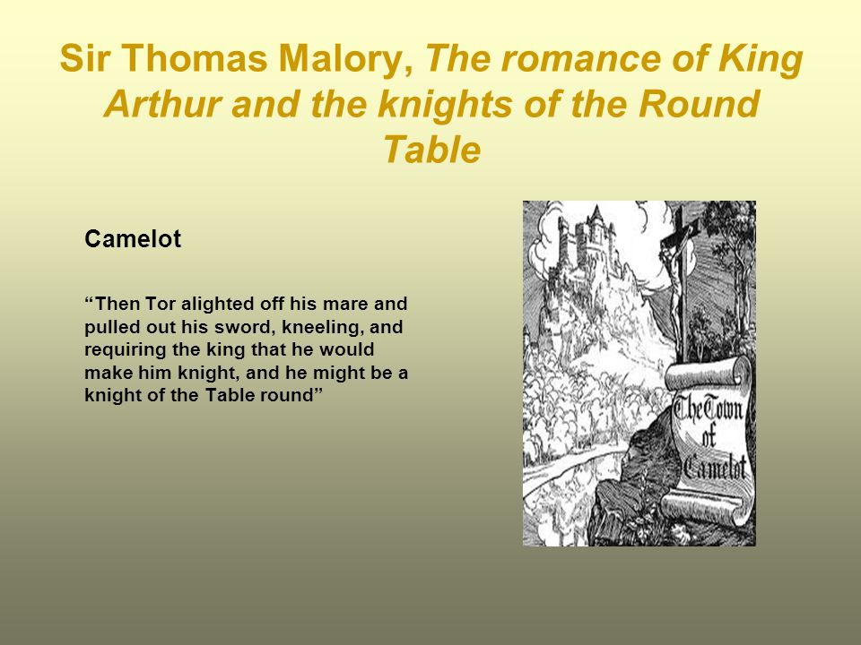 Sir Thomas Malory, The romance of King Arthur and the knights of the Round Table Camelot Then Tor alighted off his mare and pulled out his sword, knee