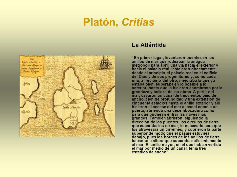 Platón, Critias La Atlántida En primer lugar, levantaron puentes en los anillos de mar que rodeaban la antigua metrópoli para abrir una vía hacia el e