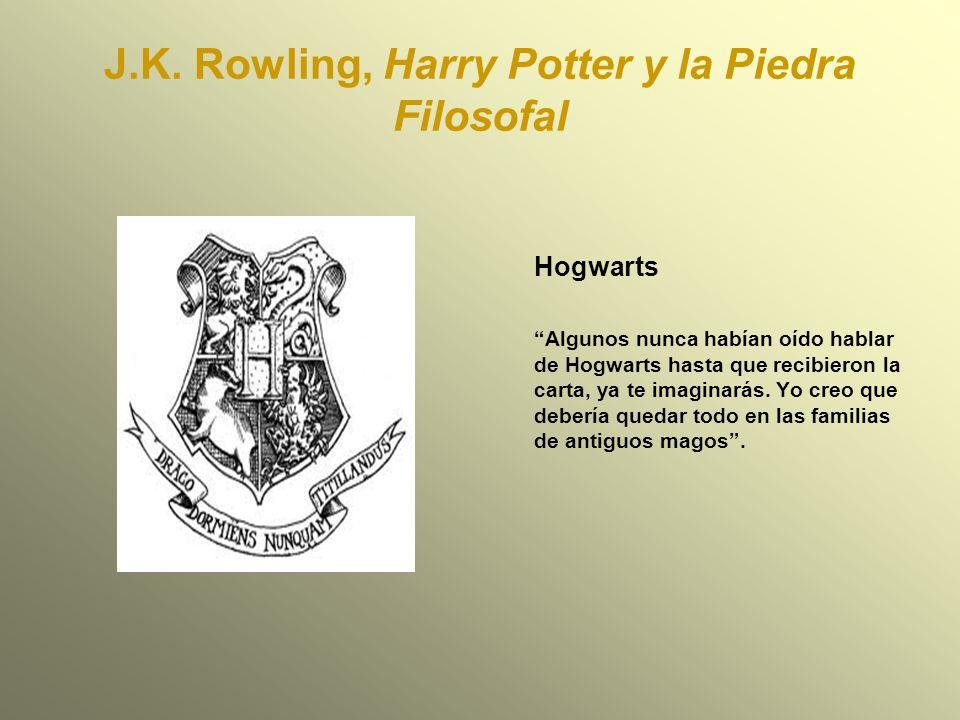 J.K. Rowling, Harry Potter y la Piedra Filosofal Hogwarts Algunos nunca habían oído hablar de Hogwarts hasta que recibieron la carta, ya te imaginarás