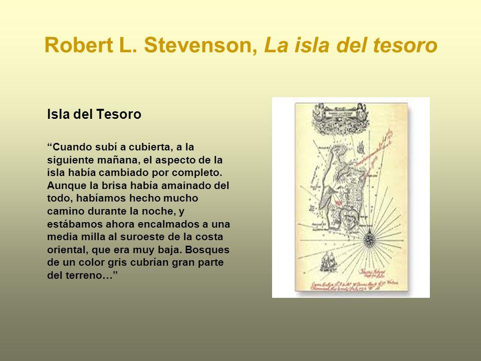 Robert L. Stevenson, La isla del tesoro Isla del Tesoro Cuando subí a cubierta, a la siguiente mañana, el aspecto de la isla había cambiado por comple