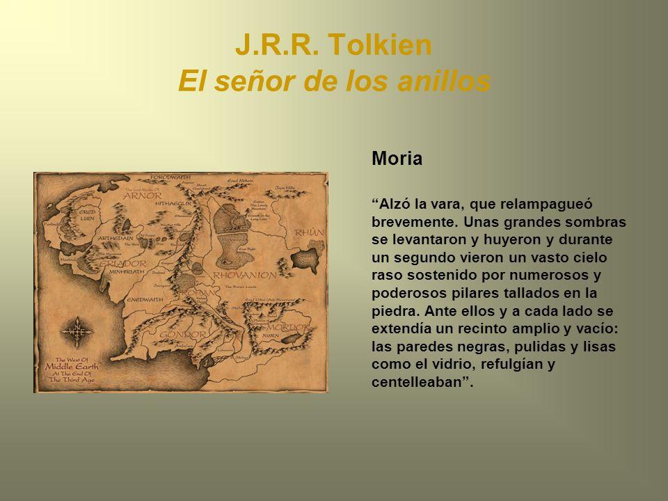 J.R.R. Tolkien El señor de los anillos Moria Alzó la vara, que relampagueó brevemente. Unas grandes sombras se levantaron y huyeron y durante un segun