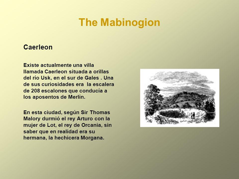 The Mabinogion Caerleon Existe actualmente una villa llamada Caerleon situada a orillas del río Usk, en el sur de Gales. Una de sus curiosidades era l