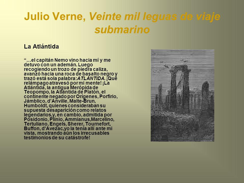 Julio Verne, Veinte mil leguas de viaje submarino La Atlántida …el capitán Nemo vino hacia mí y me detuvo con un ademán. Luego recogiendo un trozo de