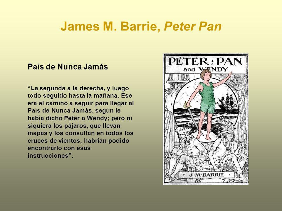 James M. Barrie, Peter Pan Pais de Nunca Jamás La segunda a la derecha, y luego todo seguido hasta la mañana. Ése era el camino a seguir para llegar a
