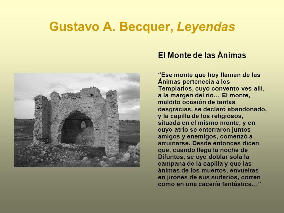 Gustavo A. Becquer, Leyendas El Monte de las Ánimas Ese monte que hoy llaman de las Ánimas pertenecía a los Templarios, cuyo convento ves allí, a la m