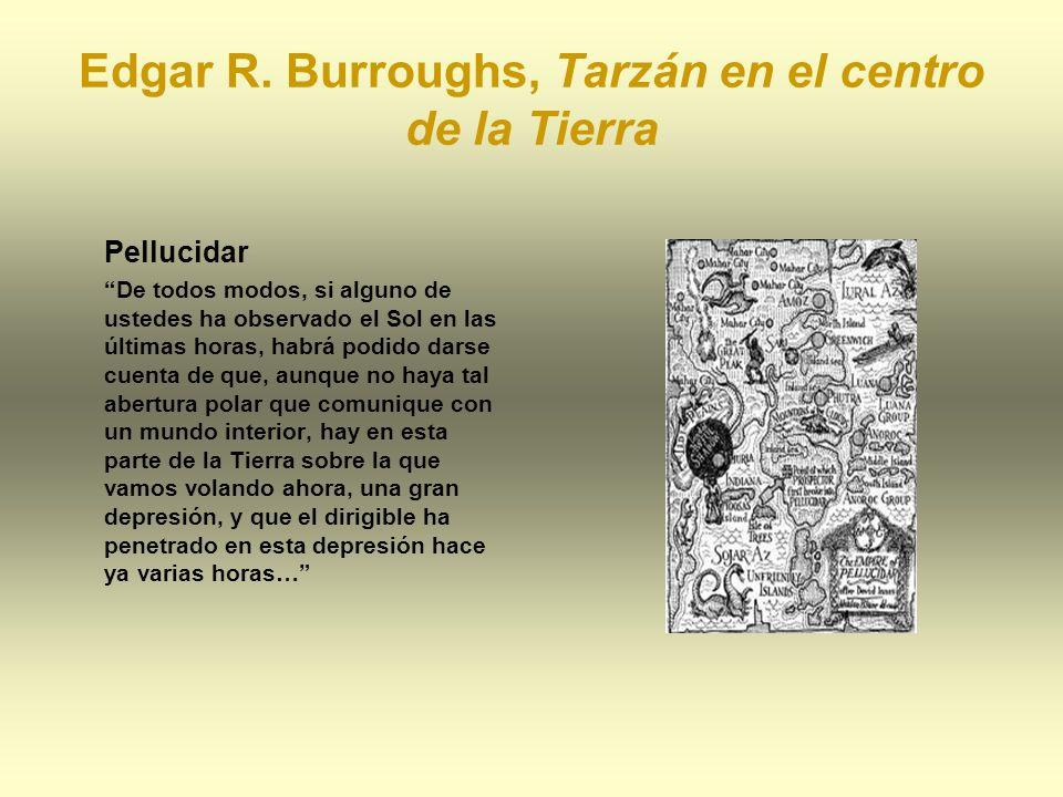 Edgar R. Burroughs, Tarzán en el centro de la Tierra Pellucidar De todos modos, si alguno de ustedes ha observado el Sol en las últimas horas, habrá p