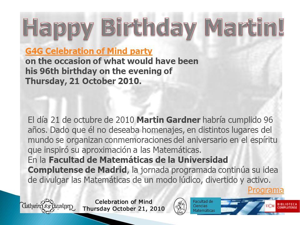 El día 21 de octubre de 2010 Martin Gardner habría cumplido 96 años. Dado que él no deseaba homenajes, en distintos lugares del mundo se organizan con