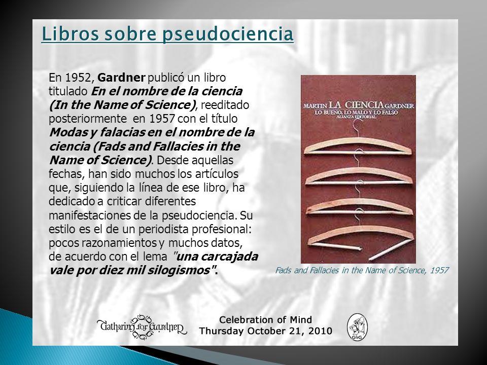 En 1952, Gardner publicó un libro titulado En el nombre de la ciencia (In the Name of Science), reeditado posteriormente en 1957 con el título Modas y