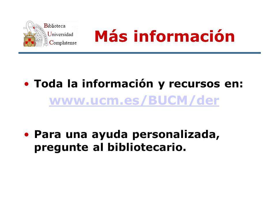Más información Toda la información y recursos en: www.ucm.es/BUCM/der Para una ayuda personalizada, pregunte al bibliotecario.