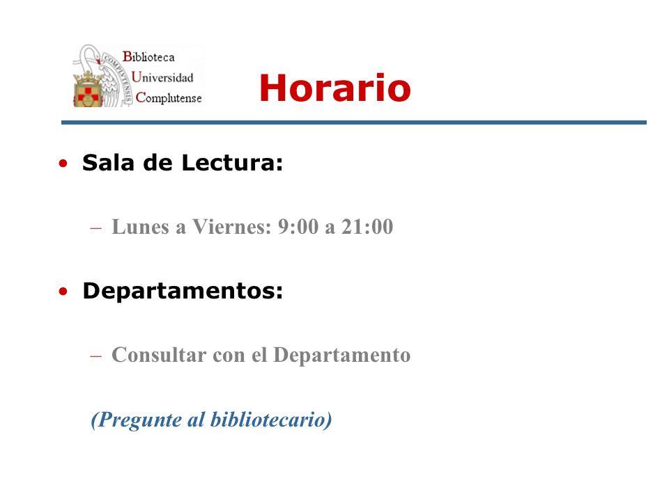 Horario Sala de Lectura: –Lunes a Viernes: 9:00 a 21:00 Departamentos: –Consultar con el Departamento (Pregunte al bibliotecario)