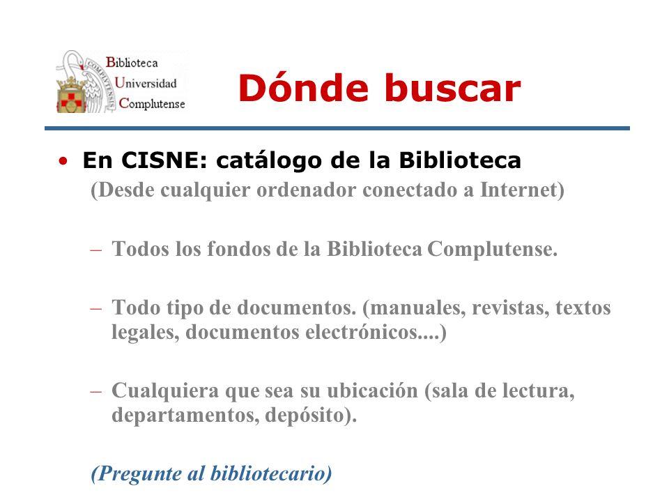 Dónde buscar En CISNE: catálogo de la Biblioteca (Desde cualquier ordenador conectado a Internet) –Todos los fondos de la Biblioteca Complutense.