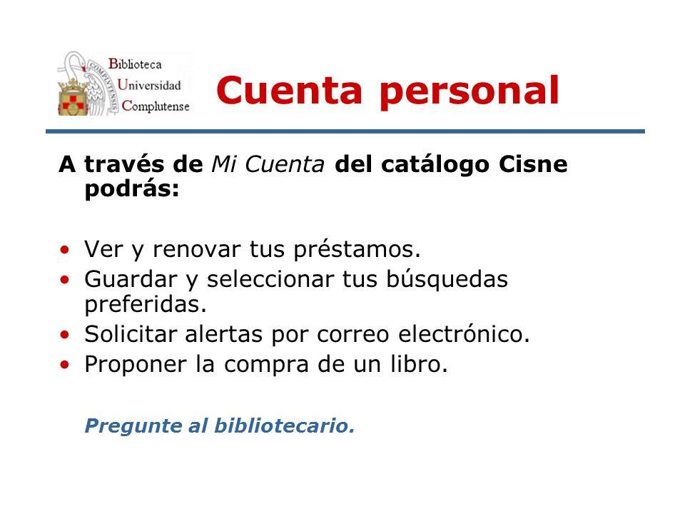 Cuenta personal A través de Mi Cuenta del catálogo Cisne podrás: Ver y renovar tus préstamos.