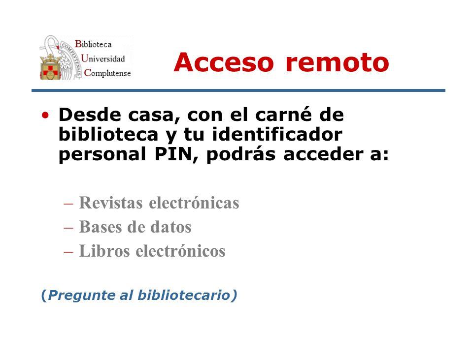 Acceso remoto Desde casa, con el carné de biblioteca y tu identificador personal PIN, podrás acceder a: –Revistas electrónicas –Bases de datos –Libros electrónicos (Pregunte al bibliotecario)