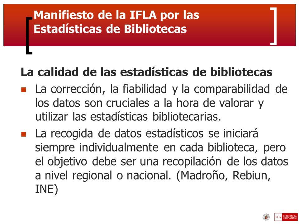 Manifiesto de la IFLA por las Estadísticas de Bibliotecas La calidad de las estadísticas de bibliotecas La corrección, la fiabilidad y la comparabilidad de los datos son cruciales a la hora de valorar y utilizar las estadísticas bibliotecarias.