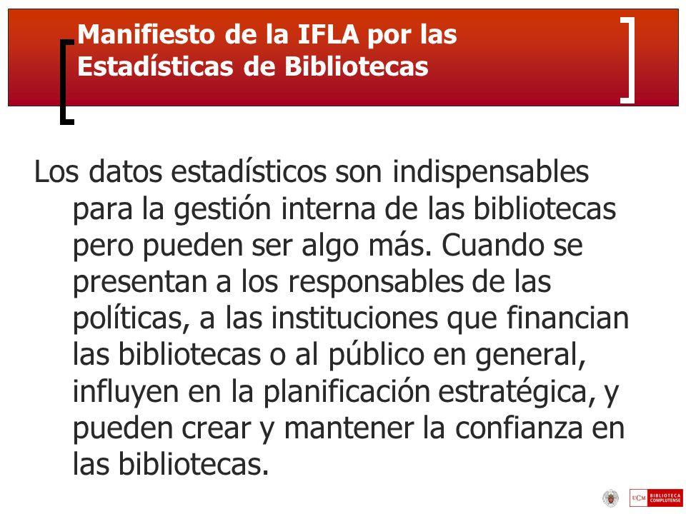 Manifiesto de la IFLA por las Estadísticas de Bibliotecas Los datos estadísticos son indispensables para la gestión interna de las bibliotecas pero pueden ser algo más.