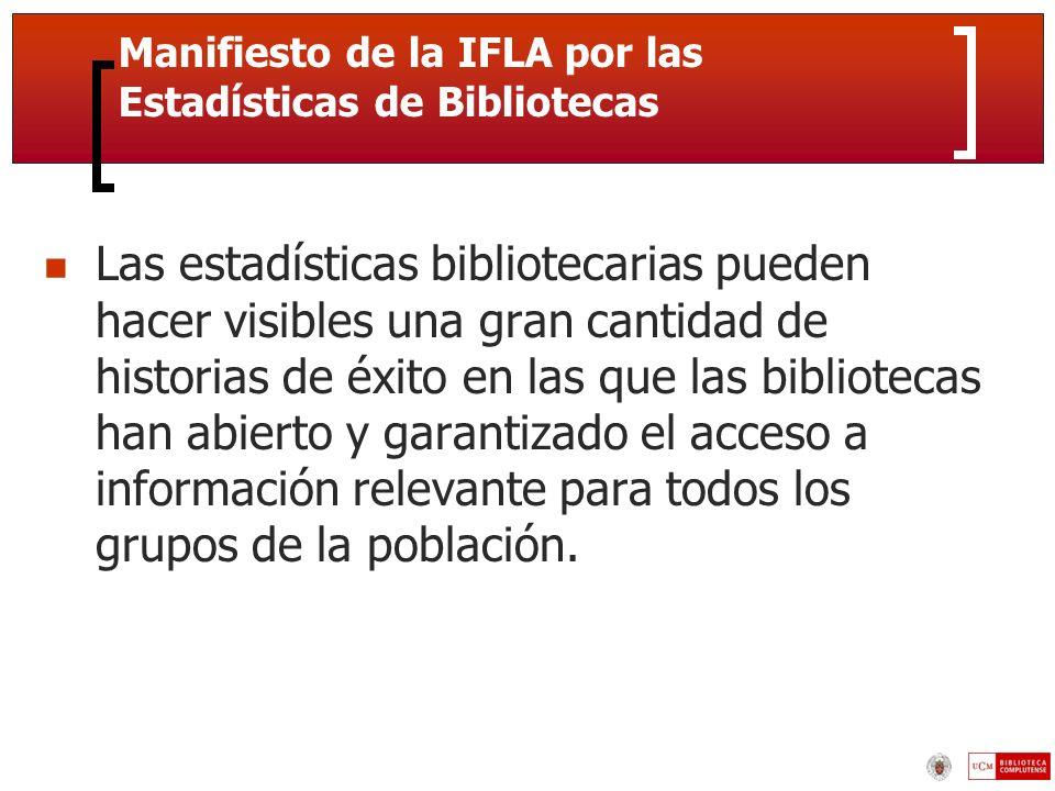 Manifiesto de la IFLA por las Estadísticas de Bibliotecas Las estadísticas bibliotecarias pueden hacer visibles una gran cantidad de historias de éxito en las que las bibliotecas han abierto y garantizado el acceso a información relevante para todos los grupos de la población.