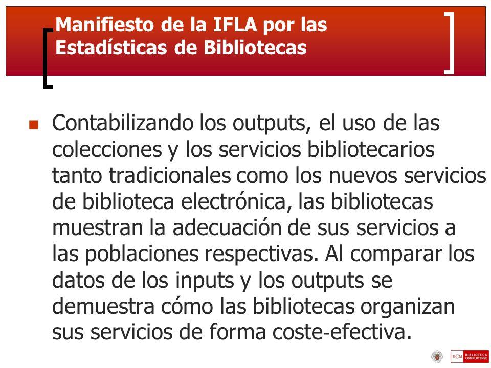 Manifiesto de la IFLA por las Estadísticas de Bibliotecas Contabilizando los outputs, el uso de las colecciones y los servicios bibliotecarios tanto tradicionales como los nuevos servicios de biblioteca electrónica, las bibliotecas muestran la adecuación de sus servicios a las poblaciones respectivas.