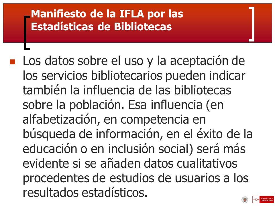 Manifiesto de la IFLA por las Estadísticas de Bibliotecas Los datos sobre el uso y la aceptación de los servicios bibliotecarios pueden indicar también la influencia de las bibliotecas sobre la población.