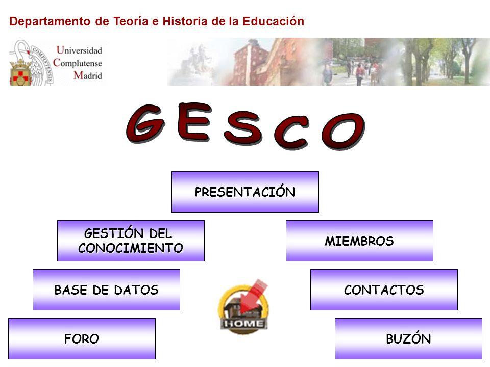 GESCO: Gestión del Conocimiento El Grupo de Gestión del Conocimiento, GESCO, es una iniciativa de los alumnos del Programa de Doctorado del Departamento de Teoría e Historia de la Educación, creado y gestionado autónomamente con la finalidad de construir un entorno compartido de información e investigación