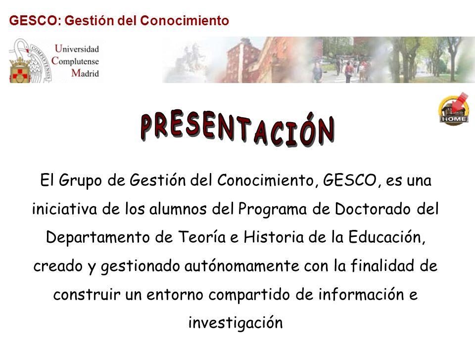 GESCO: Gestión del Conocimiento El Grupo de Gestión del Conocimiento, GESCO, es una iniciativa de los alumnos del Programa de Doctorado del Departamen