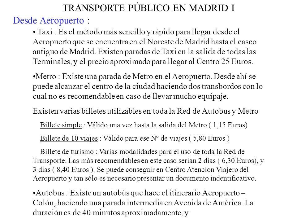 Desde Aeropuerto : Taxi : Es el método más sencillo y rápido para llegar desde el Aeropuerto que se encuentra en el Noreste de Madrid hasta el casco antiguo de Madrid.