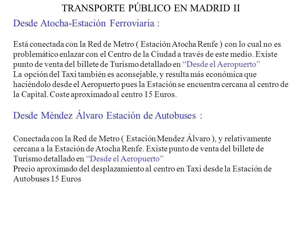 TRANSPORTE PÚBLICO EN MADRID II Desde Atocha-Estación Ferroviaria : Está conectada con la Red de Metro ( Estación Atocha Renfe ) con lo cual no es problemático enlazar con el Centro de la Ciudad a través de este medio.