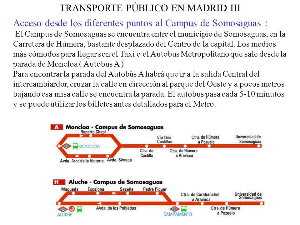 TRANSPORTE PÚBLICO EN MADRID III Acceso desde los diferentes puntos al Campus de Somosaguas : El Campus de Somosaguas se encuentra entre el municipio de Somosaguas, en la Carretera de Húmera, bastante desplazado del Centro de la capital.