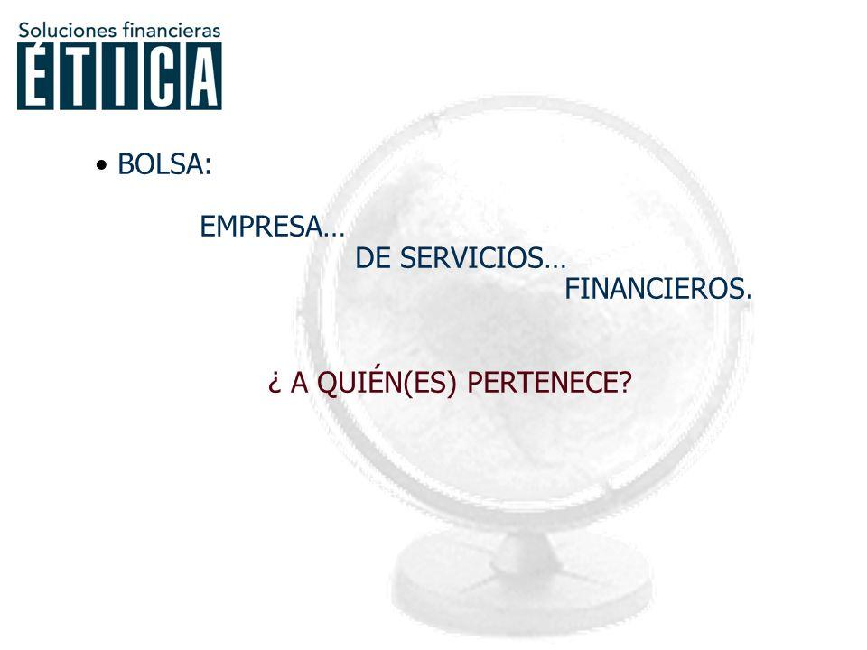 DOS ACEPCIONES DE BOLSA: EMPRESA… DE SERVICIOS… FINANCIEROS.