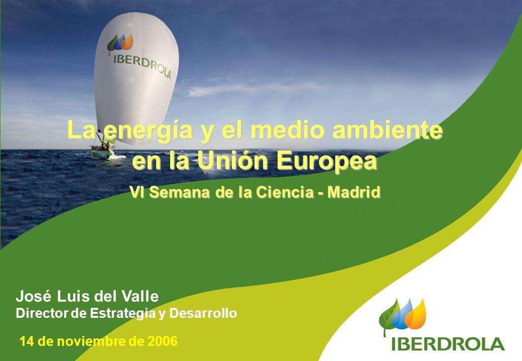 José Luis del Valle Director de Estrategia y Desarrollo La energía y el medio ambiente en la Unión Europea VI Semana de la Ciencia - Madrid 14 de novi