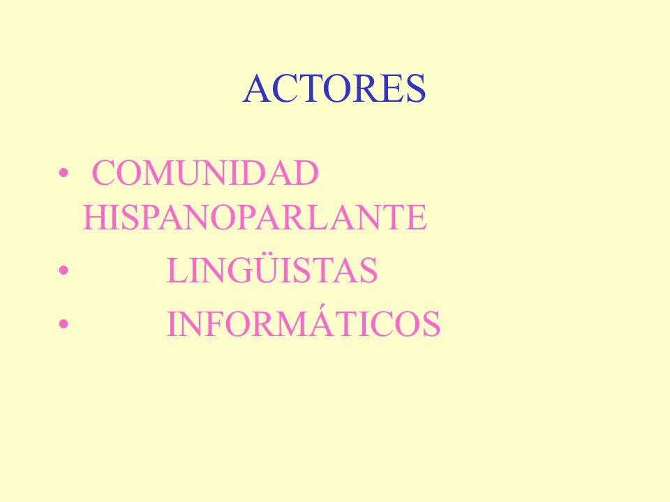 ACTORES COMUNIDAD HISPANOPARLANTE LINGÜISTAS INFORMÁTICOS